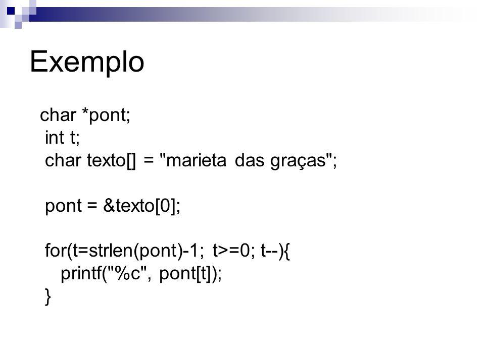 Exemplo char *pont; int t; char texto[] = marieta das graças ;